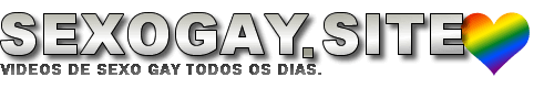 Sexo gay – O melhor site de Sexo Gay Grátis, Porno gay & Videos Gays